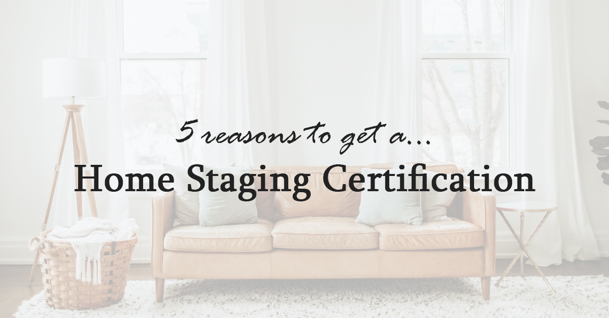 reasons to get a home staging certification